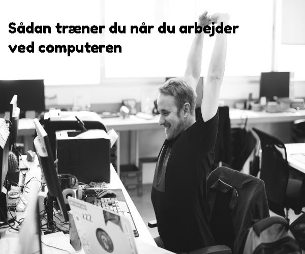 Sådan træner du når du arbejder ved computeren