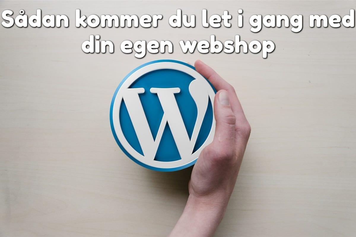 Sådan kommer du let i gang med din egen webshop