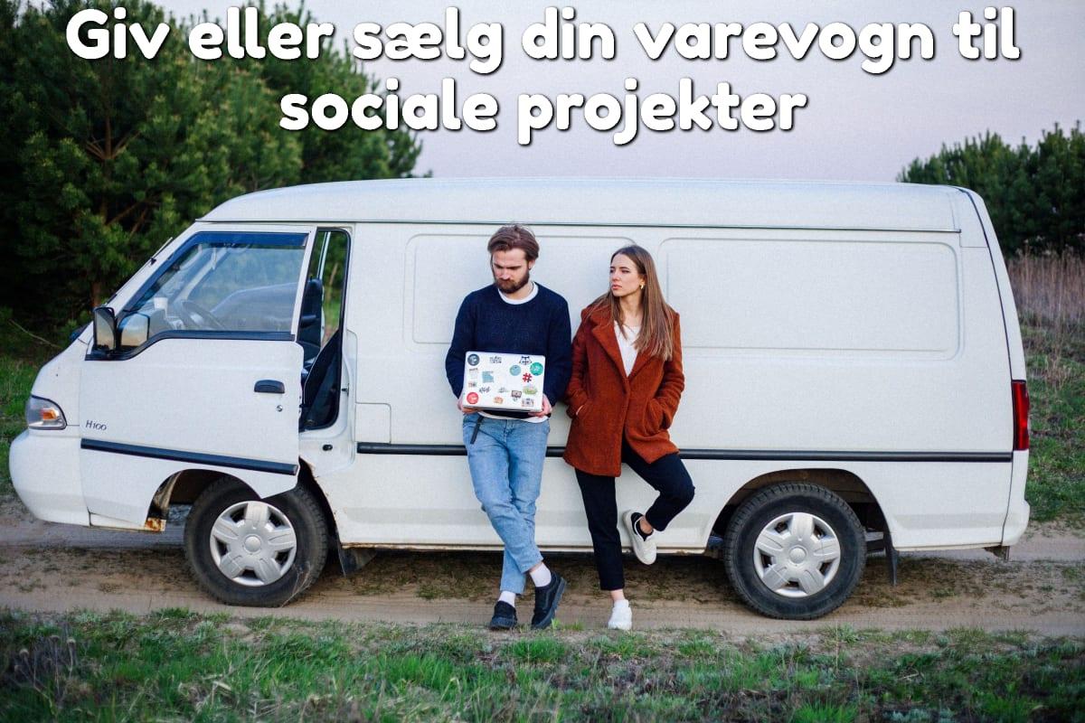 Giv eller sælg din varevogn til sociale projekter