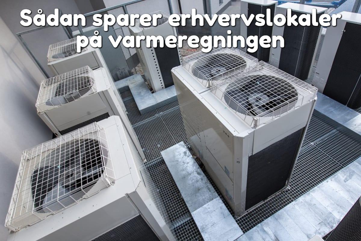 Sådan sparer erhvervslokaler på varmeregningen